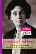 Emmeline Pankhurst - La Femme qui par son combat obtint le droit de vote pour les Femmes