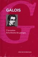 Galois - L'Invention De La Théorie Des Groupes