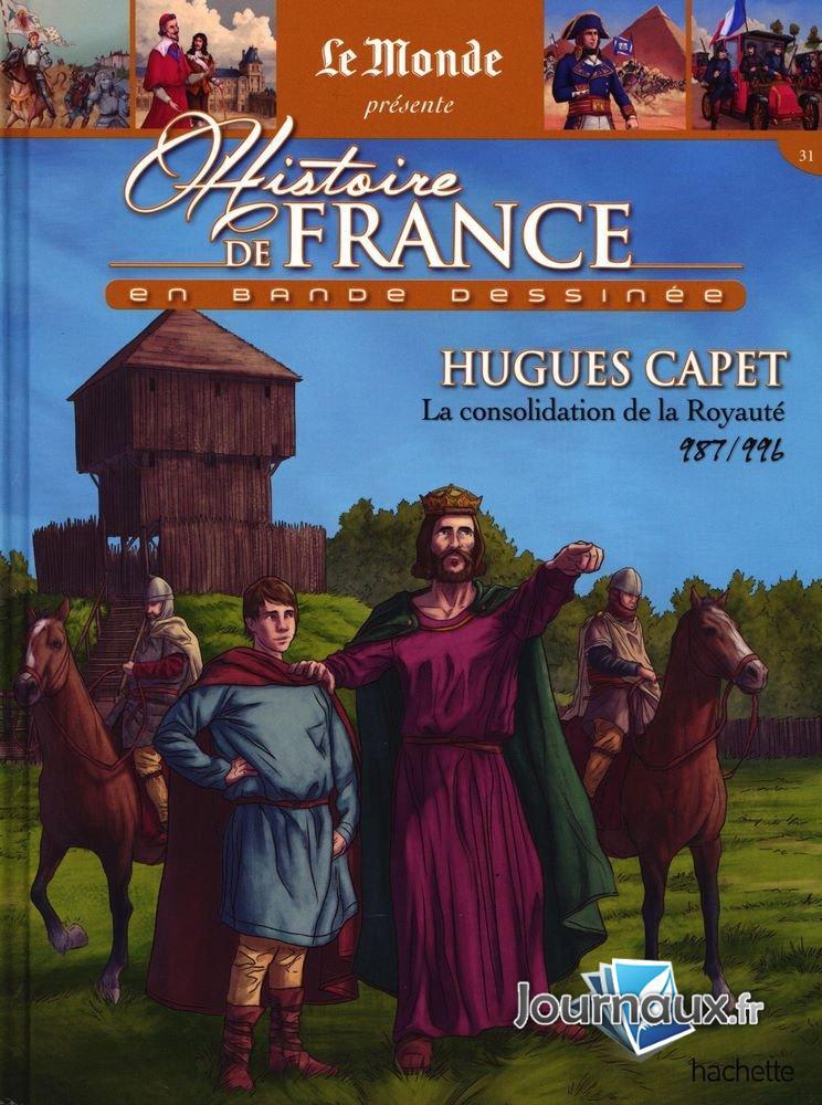 Hugues Capet - La Consolidation de la Royauté - 987-996