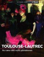 Toulouse-Lautrec - Au Cœur des Nuits Parisienne