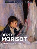 Berthe Morisot - La Délicatesse de l'Intime