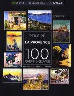 100 Chefs D'Œuvre de la Peinture - Peindre la Provence