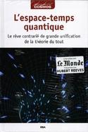 L'Espace-Temps Quantique - Le Rêve Contrarié De Grande Unification De La Théorie Du Tout