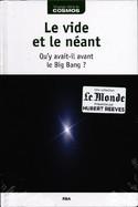 Le Vide Et Le Néant - Qu'y Avait-Il Avant Le Big Bang