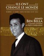 Ahmed Ben Bella - Le premier président de l'Algerie indépendante